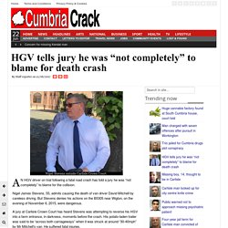 """HGV tells jury he was """"not completely"""" to blame for death crash"""
