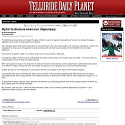 Telluride Daily Planet > Archives > News > Ophir to discuss town-run dispensary