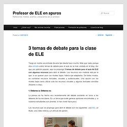 3 temas de debate para la clase de ELE