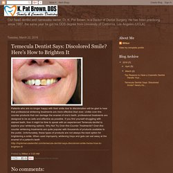 Temecula Dentist Says: Discolored Smile? Here's How to Brighten It