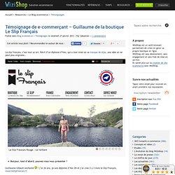 » Témoignage de e-commerçant – Guillaume de la boutique Le Slip Français