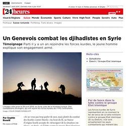 Témoignage: Un Genevois combat les djihadistes en Syrie - News Suisse: Suisse romande