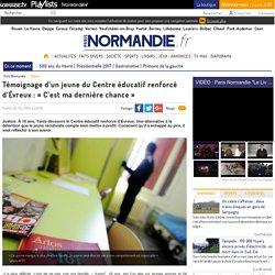 Témoignage d'un jeune du Centre éducatif renforcé d'Évreux : « C'est ma dernière chance »