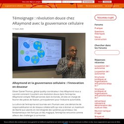 Témoignage : révolution douce chez ARaymond avec la gouvernance cellulaire