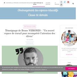 """Témoignage de Bruno VERGNES - """"Un nouvel espace de travail pour reconquérir l'attention des élèves"""""""