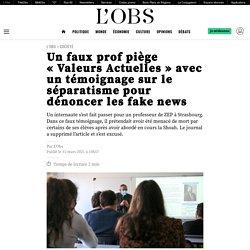 Un faux prof piège «Valeurs Actuelles» avec un témoignage sur le séparatisme pour dénoncer les fake news