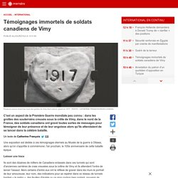 Témoignages immortels de soldats canadiens de Vimy