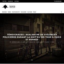 TÉMOIGNAGES : AVALANCHE DE VIOLENCES POLICIÈRES DURANT LA NUIT DU 1ER TOUR À PARIS ET RENNES – Taranis News