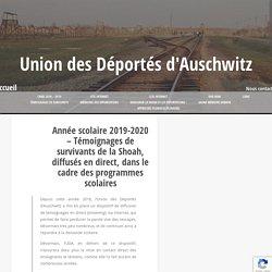 Année scolaire 2019-2020 – Témoignages de survivants de la Shoah, diffusés en direct, dans le cadre des programmes scolaires – Union des Déportés d'Auschwitz