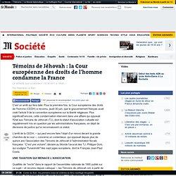 Témoins de Jéhovah : la Cour européenne des droits de l'homme condamne la France