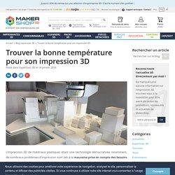 Pourquoi vous devez optimiser votre température d'impression 3D ?
