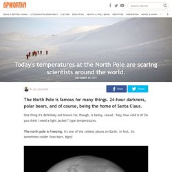 Today's temperatures at the North Pole are scaring scientists around the world.
