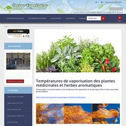 Températures de vaporisation des herbes aromatiques et plantes medicinales - DOCTEUR-VAPORISATEUR.COM