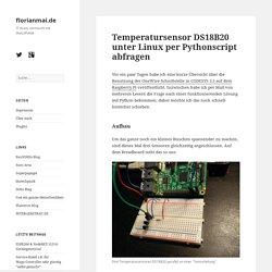 Temperatursensor DS18B20 unter Linux per Pythonscript abfragen › florianmai.de