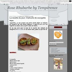 Rose Rhubarbe by Tempérence » La recette du jour: Clafoutis de courgette