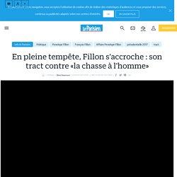 En pleine tempête, Fillon s'accroche : son tract contre «la chasse à l'homme» - Le Parisien