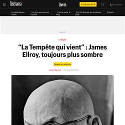 """""""La Tempête qui vient"""" : James Ellroy, toujours plus sombre - Livres"""