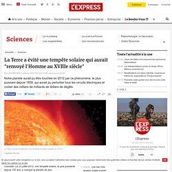 """La Terre a évité une tempête solaire qui aurait """"renvoyé l'Homme au XVIIIe siècle"""""""