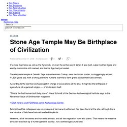 Stone Age Temple May Be Birthplace of Civilization