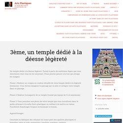 3ème, un temple dédié à la déesse légèreté – Arts Plastiques