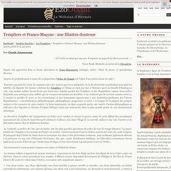 Templiers et Francs-Maçons : une filiation douteuse « Les Templiers « Sociétés Secrètes