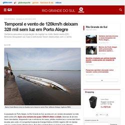 Temporal e vento de 120km/h deixam 328 mil sem luz em Porto Alegre - notícias em Rio Grande do Sul