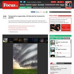 Temporali a supercella e tornado, 20 foto da far tremare le gambe