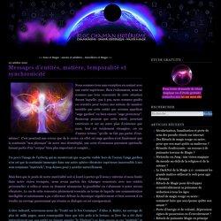 Messages d'entités, matière, temporalité et synchronicité - Blog Chaman Esotérisme : Culture ésotérique et magique sur un véritable blog chamanique animé par un véritable sorcier chaman