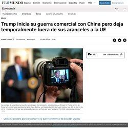 Trump inicia su guerra comercial con China pero deja temporalmente fuera de sus aranceles a la UE