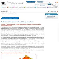 INVS 28/02/14 Tendances spatio-temporelles de la qualité du sperme en France Déclin de la concentration et de la qualité morphologique du sperme dans la majorité des régions métropolitaines