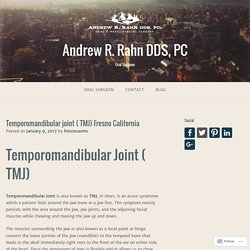 Temporomandibular joint ( TMJ) Fresno California – Andrew R. Rahn DDS, PC