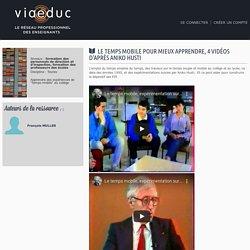 Le temps mobile pour mieux apprendre, 4 vidéos d'après Aniko Husti