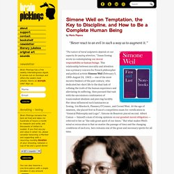 Simone Weil on Temptation, the Key to Discipline, and How to Be a Complete Human Being