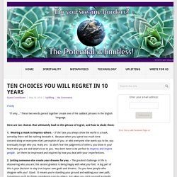 Ten Choices You Will Regret in 10 Years