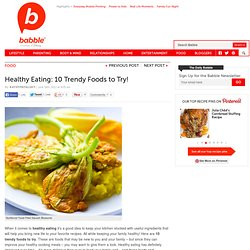 Ten Trendy Healthy Foods to Try!