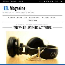 Ten while listening activities