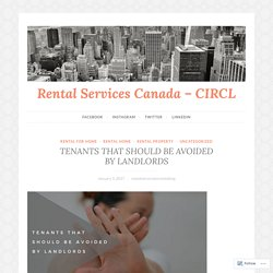 TENANTS THAT SHOULD BE AVOIDED BY LANDLORDS – Rental Services Canada – CIRCL