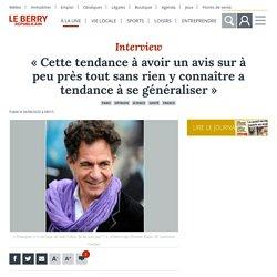 « Cette tendance à avoir un avis sur à peu près tout sans rien y connaître a tendance à se généraliser » - Paris (75000)