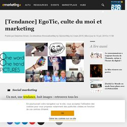[Tendance] EgoTic, culte du moi et marketing