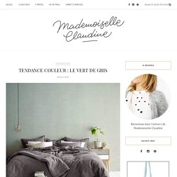 TENDANCE COULEUR : LE VERT DE GRIS - Mademoiselle Claudine le blog