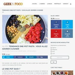 Tendance One-Pot Pasta : vous allez adorer cuisiner