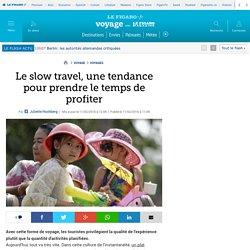 Le slow travel, une tendance pour prendre le temps de profiter, Juliette HOCHBERG, Le Figaro.fr, 11/02/ 2016