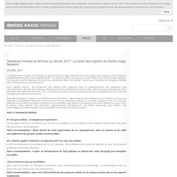 Tendances médias et technos qui feront 2017 : La vision des experts de Dentsu Aegis Network - Dentsu Aegis Network - Groupe de communication