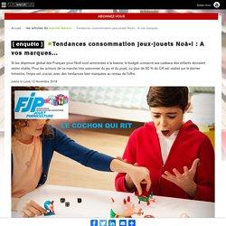 document 5 Faire Savoir Faire > marché Maison > Tendances consommation jeux-jouets Noà«l : A vos marques...