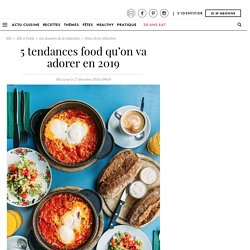 Tendances culinaires 2019 : quelles sont les tendances food qui vont marquer 2019 - Elle à Table