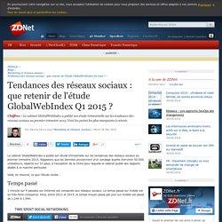 Tendances des réseaux sociaux : que retenir de l'étude GlobalWebIndex Q1 2015 ? - ZDNet