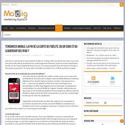 Tendances mobile: la fin de la carte de fidélité, du QR code et du leadership del'iPad ?