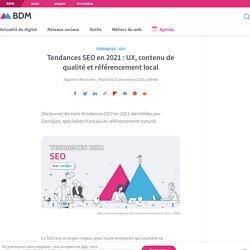 Tendances SEO en 2021 : UX, contenu de qualité et référencement local - BDM %