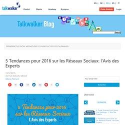 5 Tendances pour 2016 sur les Réseaux Sociaux: l'Avis des Experts - Blog Talkwalker – Veille et analyse des médias sociaux