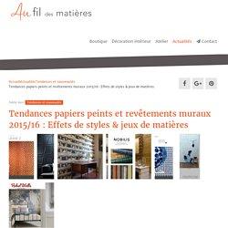 Tendances papiers peints et revêtements muraux 2015/16 : Effets de styles & jeux de matières - Au fil des Matières